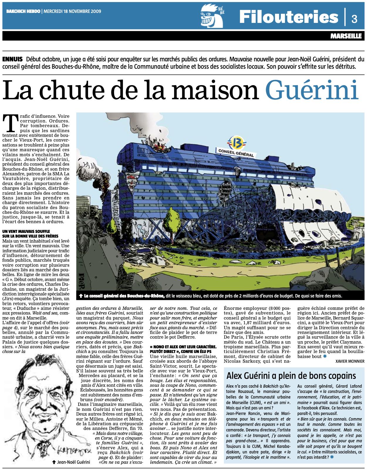 Le 18 novembre 2009, révélée dans Bakchich, l'affaire Guérini fait irruption sur la place publique. Elle va obséder Marseille jusqu'à aujourd'hui...