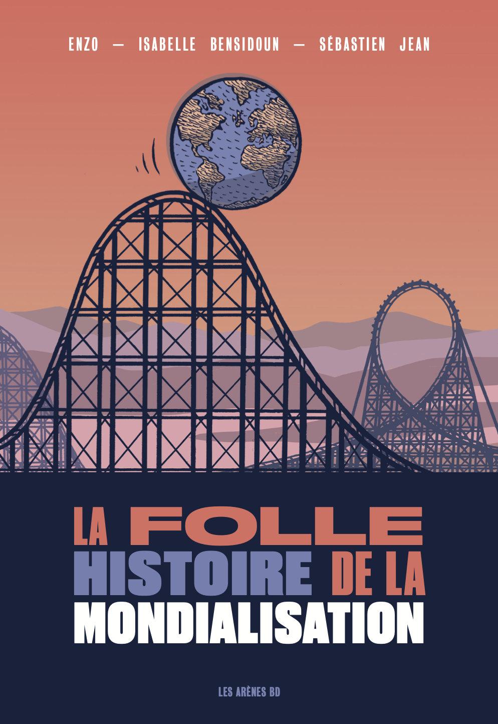"""«La folle histoire de la mondialisation"""", Enzo, Isabelle Bensidoun et Sébastien Jean, Les Arènes BD (248 pages, 24,90 €)"""